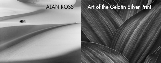 ALAN ROSS, Art of the Gelatin Silver Print, photography exhibition at Sun to Moon gallery, Dallas, TX